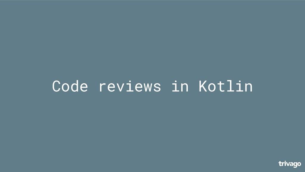 Code reviews in Kotlin