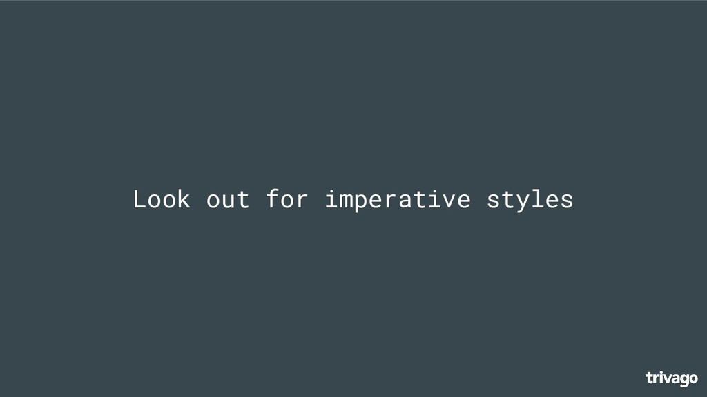 Look out for imperative styles
