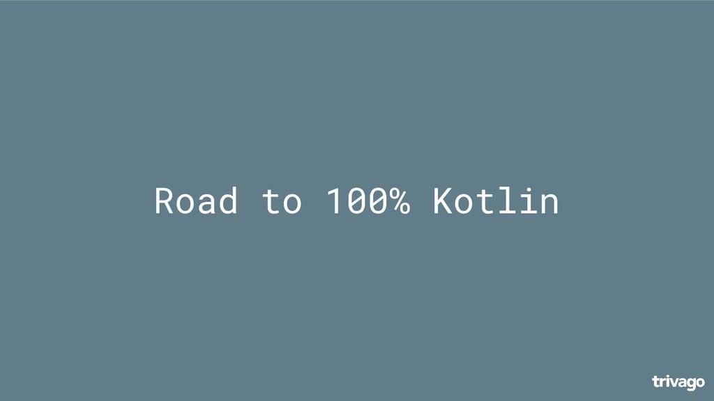 Road to 100% Kotlin