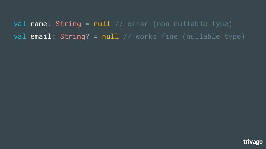 val name: String = null // error (non-nullable ...