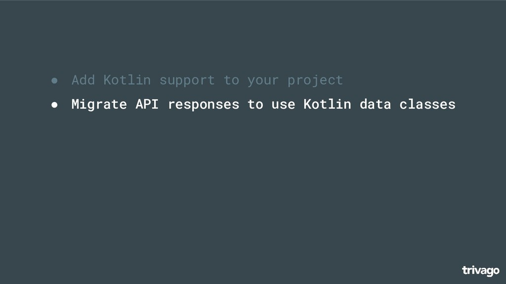 ● Add Kotlin support to your project ● Migrate ...