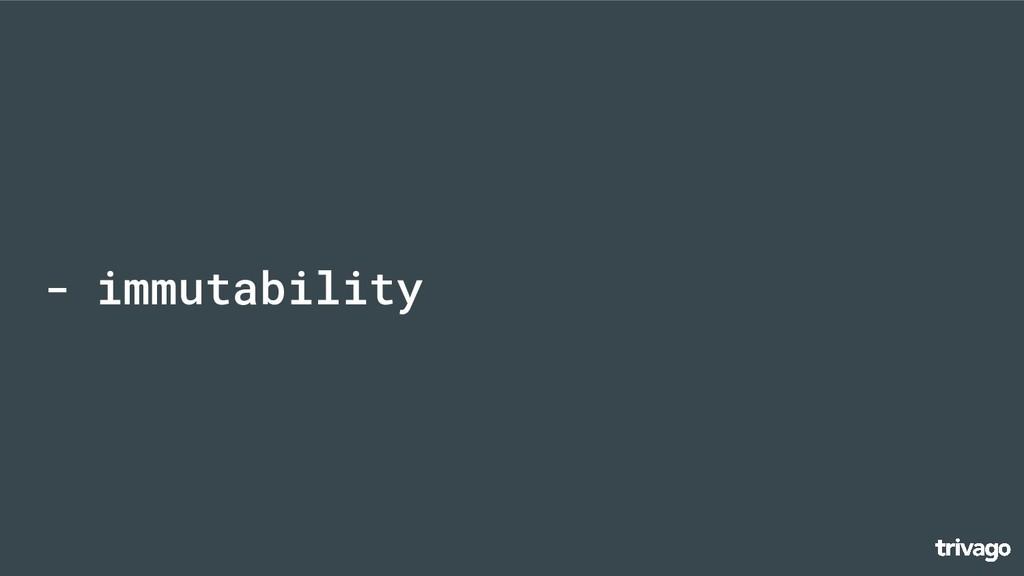 - immutability