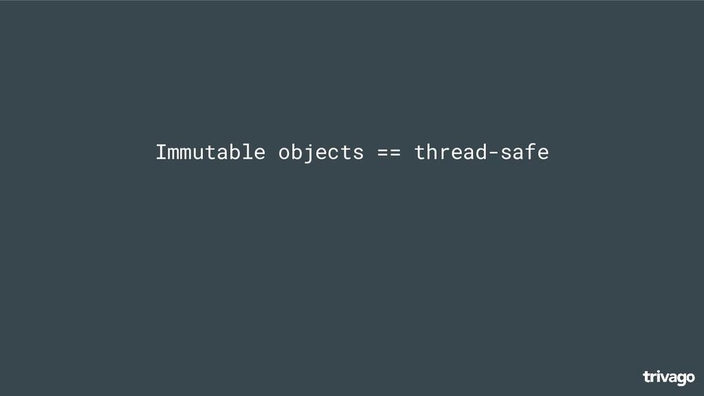 Immutable objects == thread-safe
