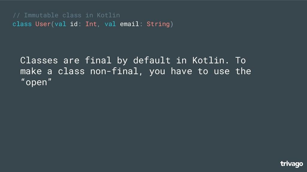 // Immutable class in Kotlin class User(val id:...