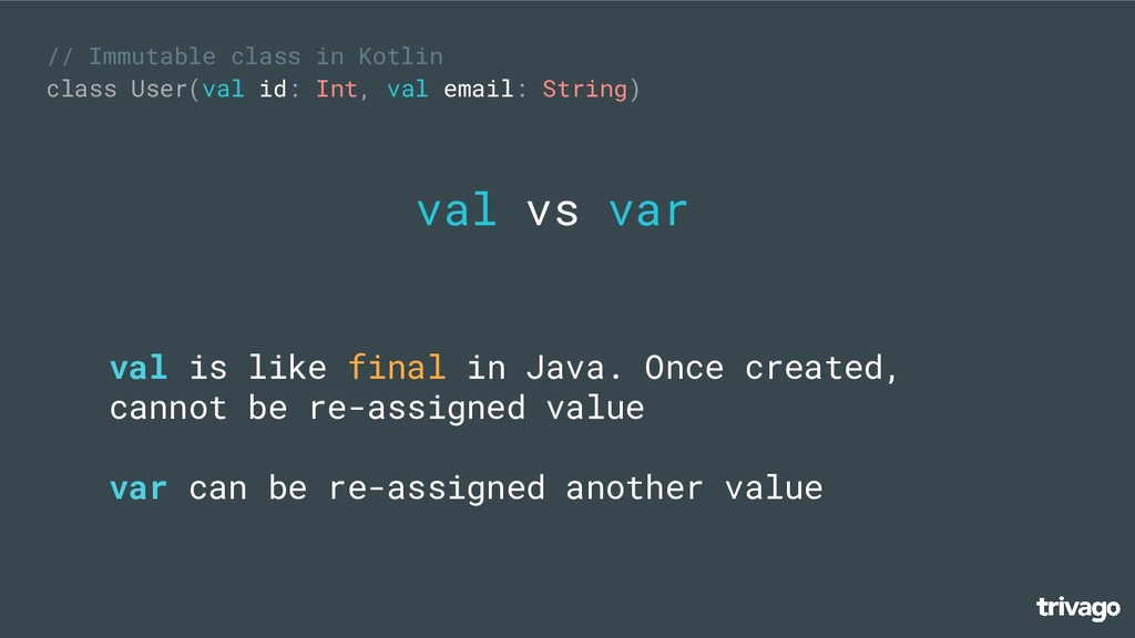 // Immutable class in Kotlin class User(val id:...