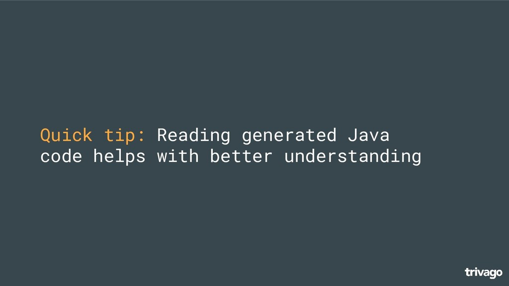 Quick tip: Reading generated Java code helps wi...