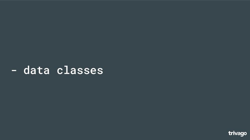 - data classes