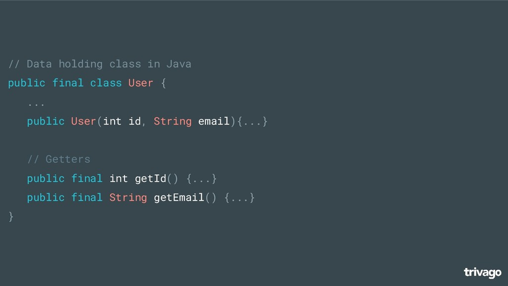 // Data holding class in Java public final clas...