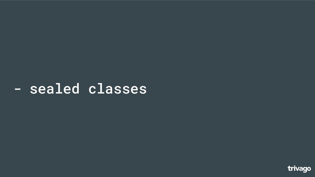 - sealed classes