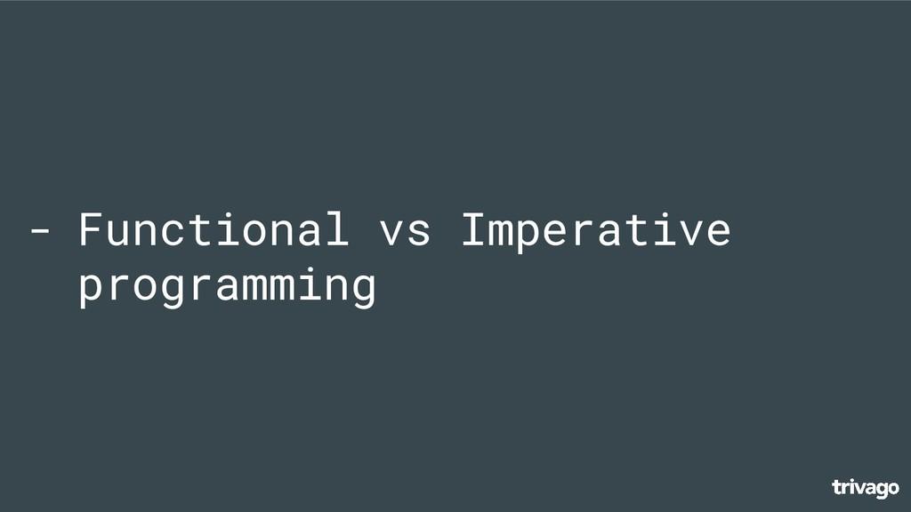 - Functional vs Imperative programming
