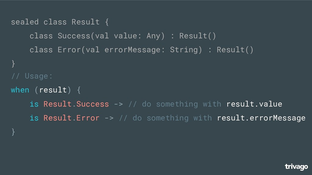 // Usage: when (result) { is Result.Success -> ...