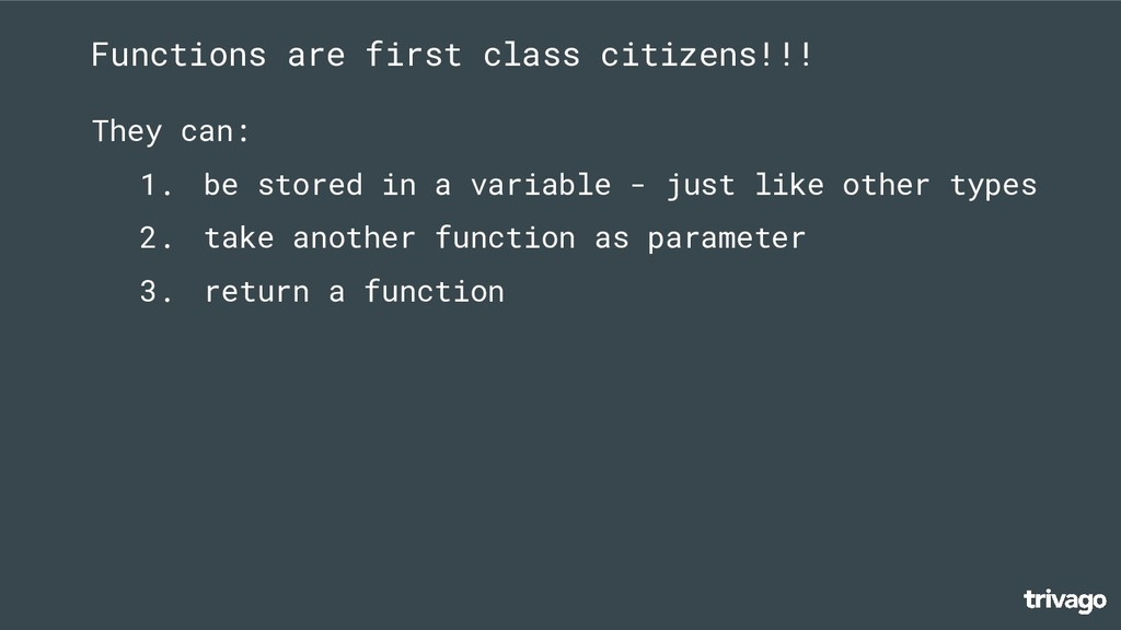 Functions are first class citizens!!! They can:...
