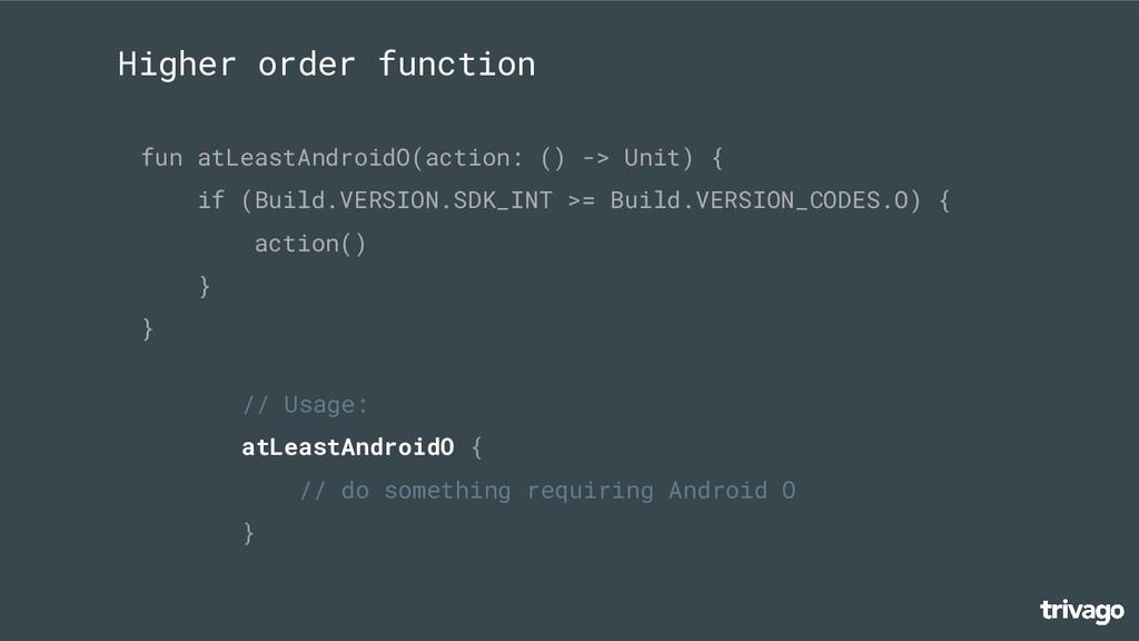Higher order function fun atLeastAndroidO(actio...