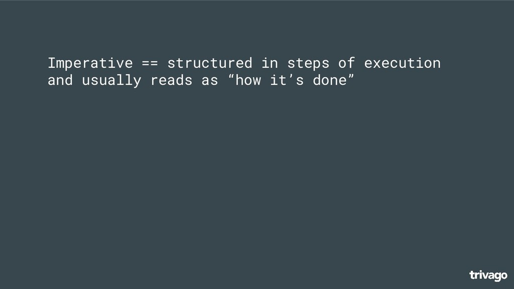 Imperative == structured in steps of execution ...