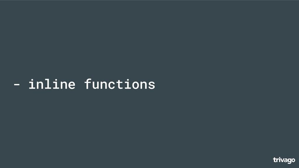 - inline functions