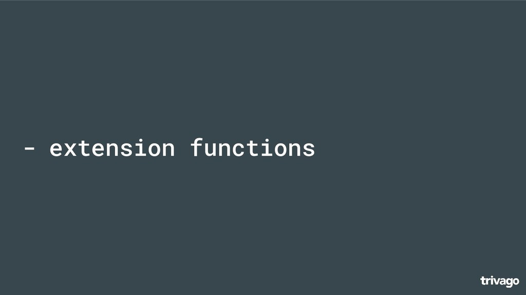 - extension functions