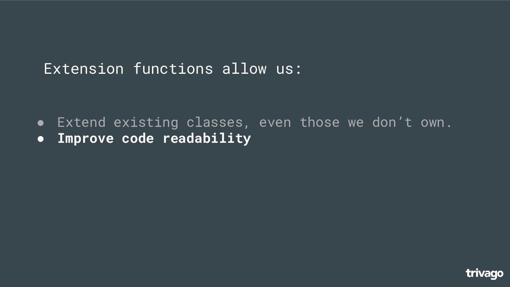 ● Extend existing classes, even those we don't ...