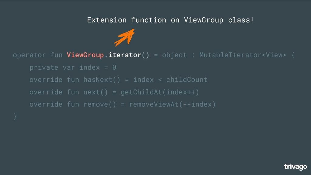 operator fun ViewGroup.iterator() = object : Mu...