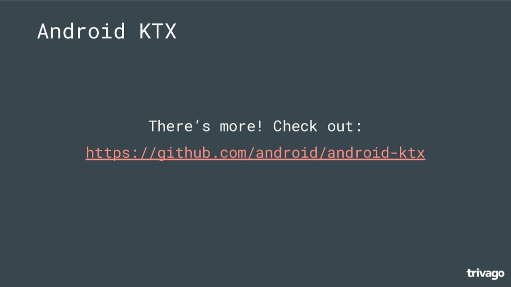 Android KTX There's more! Check out: https://gi...