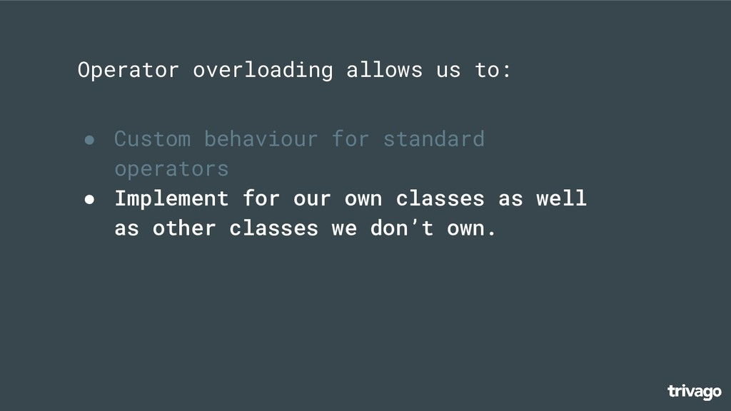 ● Custom behaviour for standard operators ● Imp...