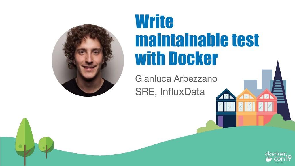 Gianluca Arbezzano SRE, InfluxData Write maintai...