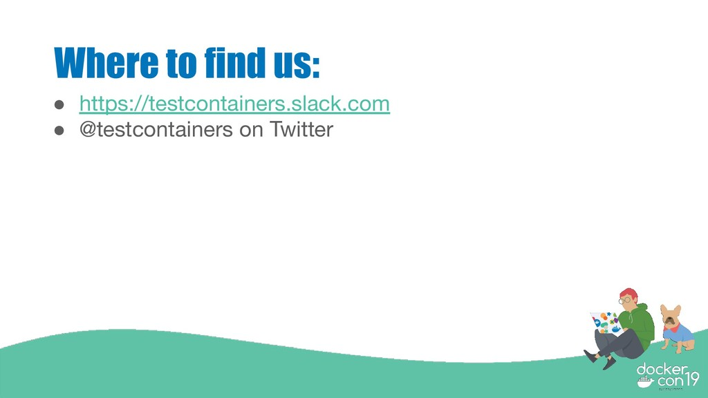 Where to find us: ● https://testcontainers.slac...