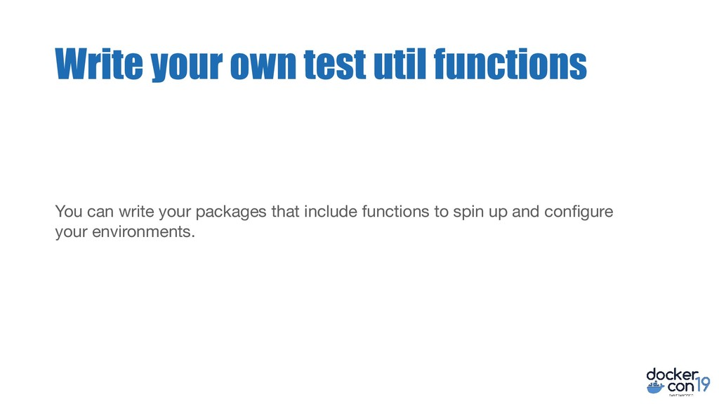 Write your own test util functions You can writ...