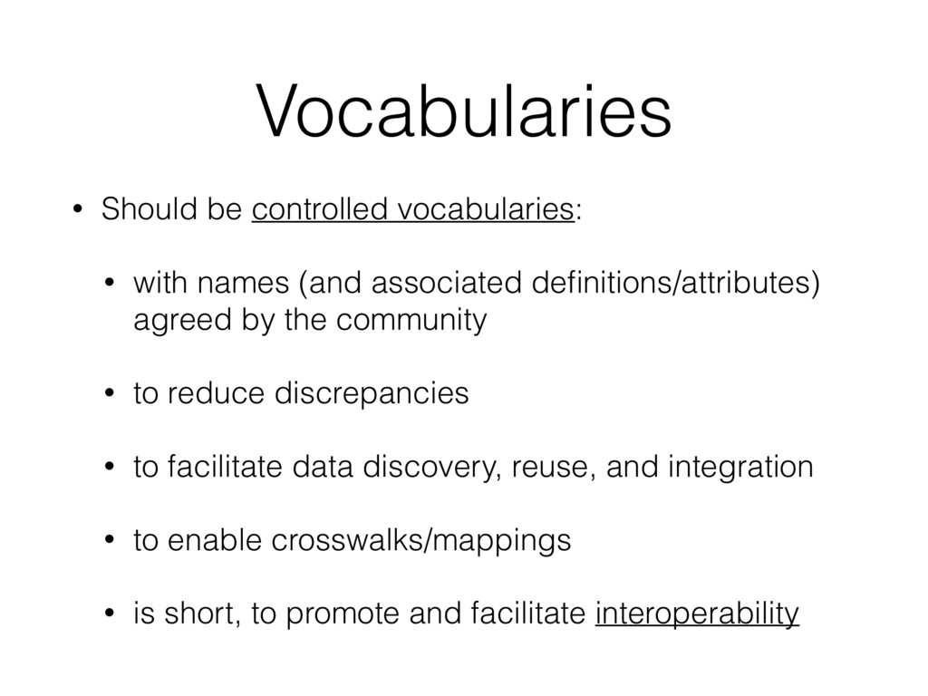 Vocabularies • Should be controlled vocabularie...