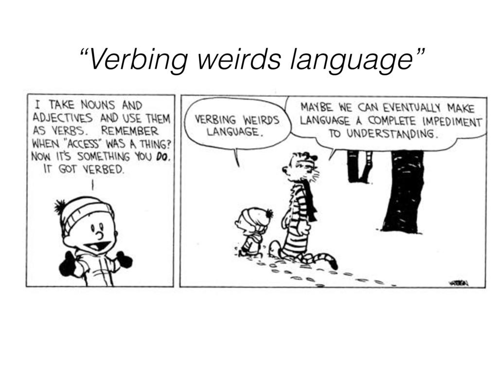 """""""Verbing weirds language"""""""