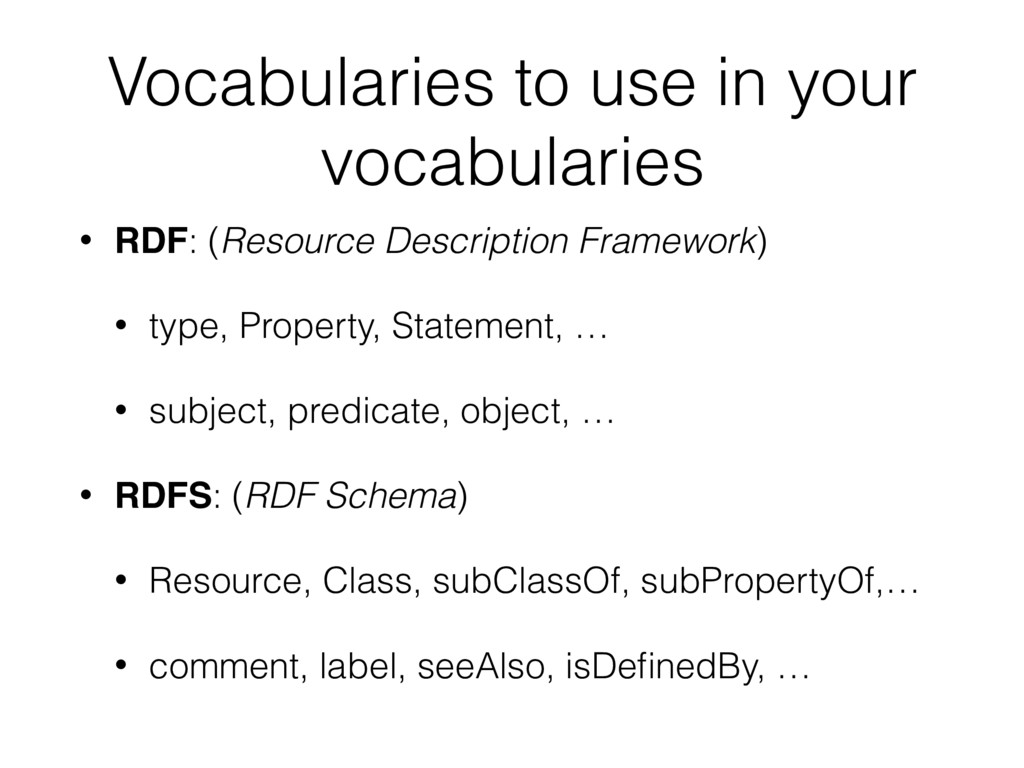 Vocabularies to use in your vocabularies • RDF:...