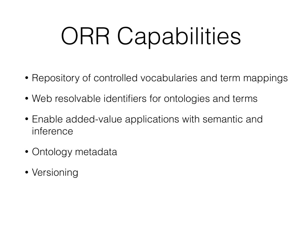 ORR Capabilities • Repository of controlled voc...