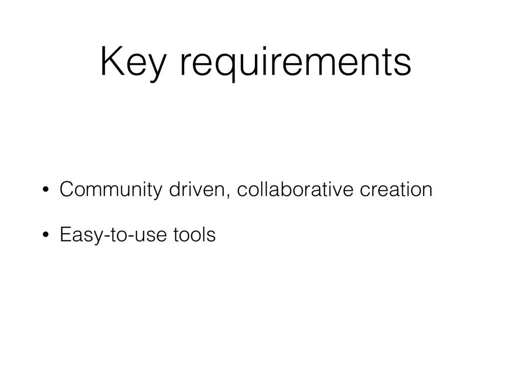 Key requirements • Community driven, collaborat...