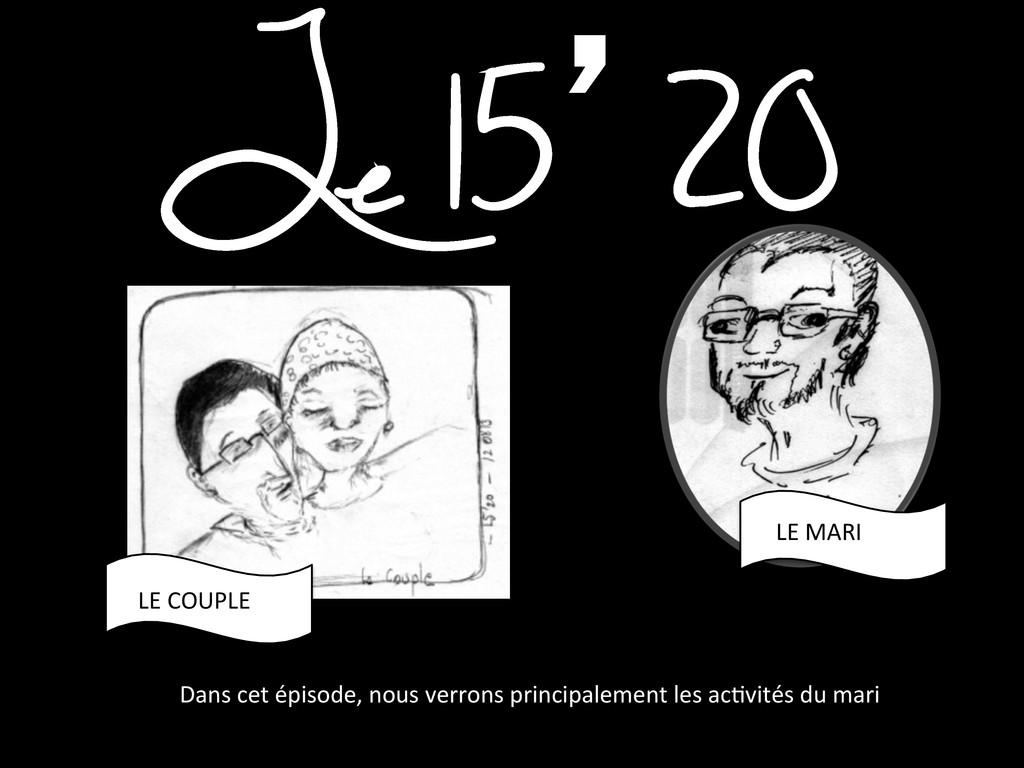 Le 15`20 LE MARI  LE COUPLE  Dans...