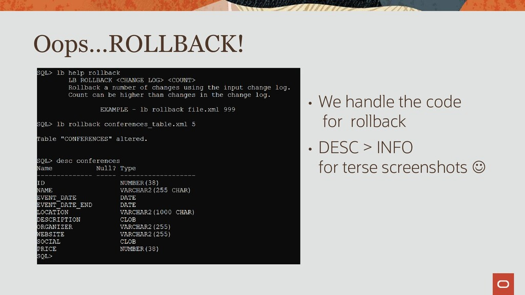 • We handle the code for rollback • DESC > INFO...