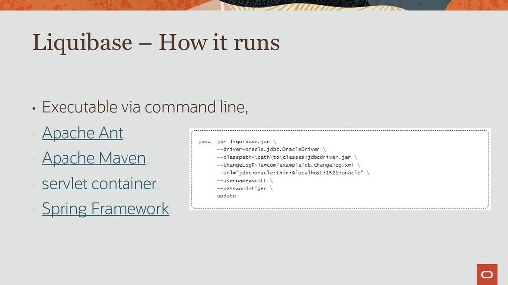 • Executable via command line, • Apache Ant, • ...