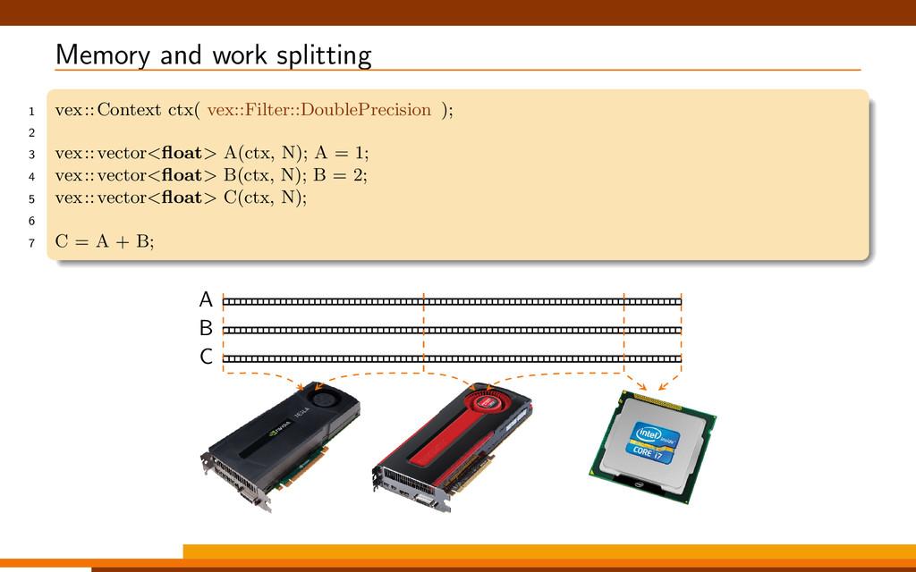 Memory and work splitting 1 vex::Context ctx( v...