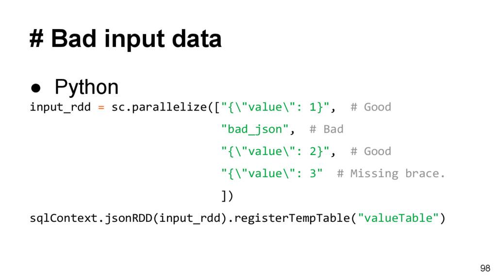 # Bad input data ● Python input_rdd = sc.parall...