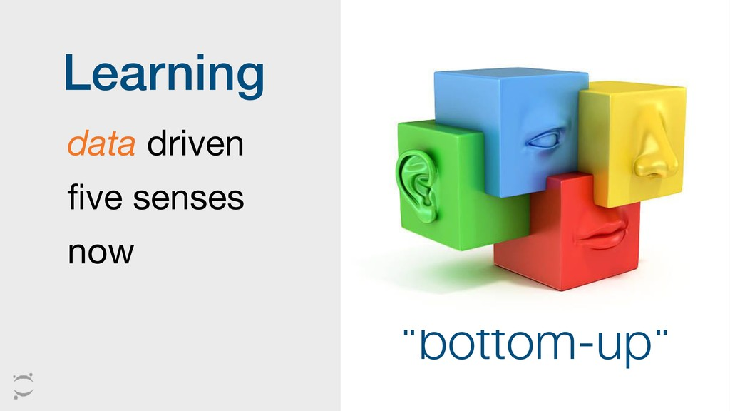 "Learning ""bottom-up"" data driven  five senses ..."