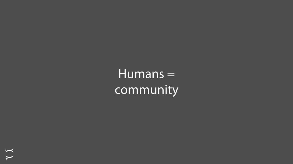 Humans = community