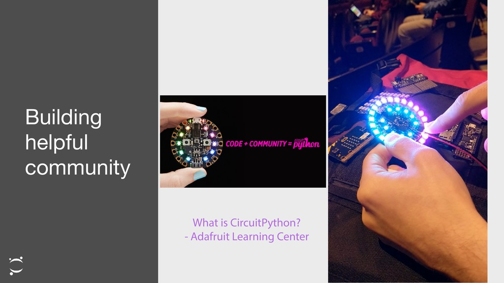Building helpful community What is CircuitPytho...