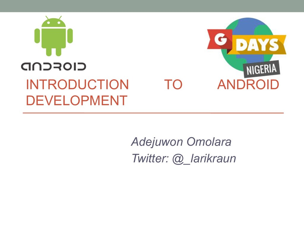 INTRODUCTION TO ANDROID DEVELOPMENT Adejuwon Om...