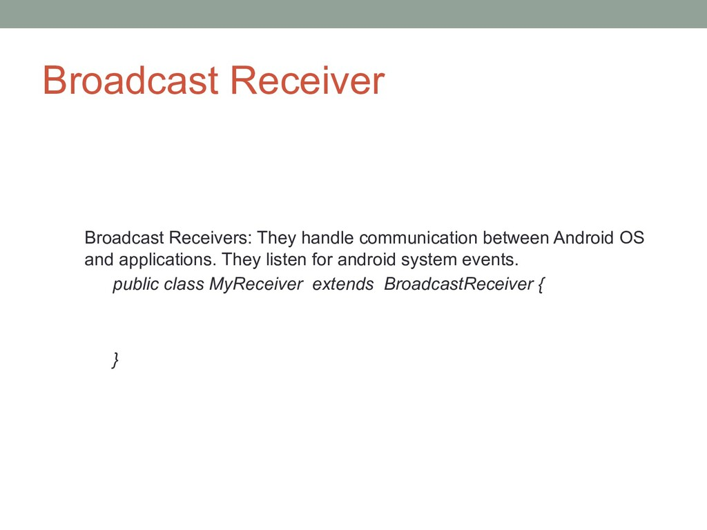Broadcast Receiver Broadcast Receivers: They ha...
