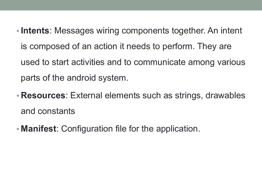 • Intents: Messages wiring components together....
