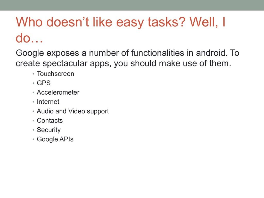 Who doesn't like easy tasks? Well, I do… Google...