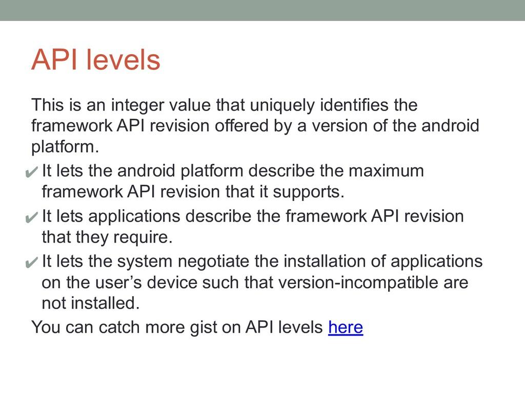 API levels This is an integer value that unique...