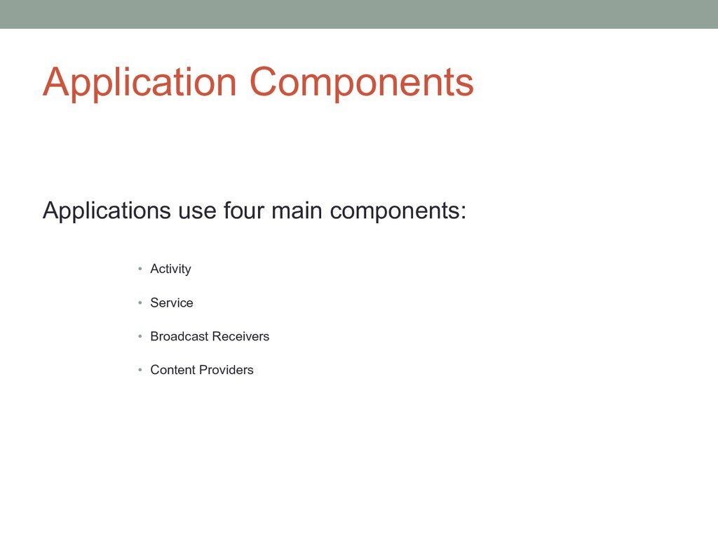 Application Components Applications use four ma...