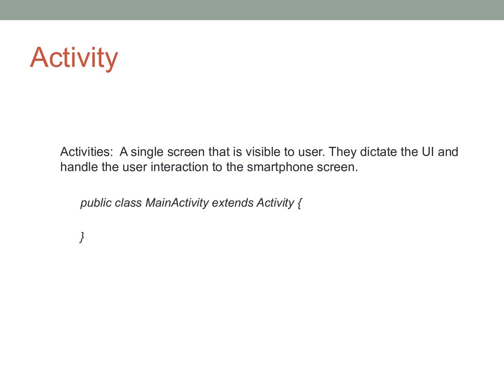 Activity Activities: A single screen that is vi...