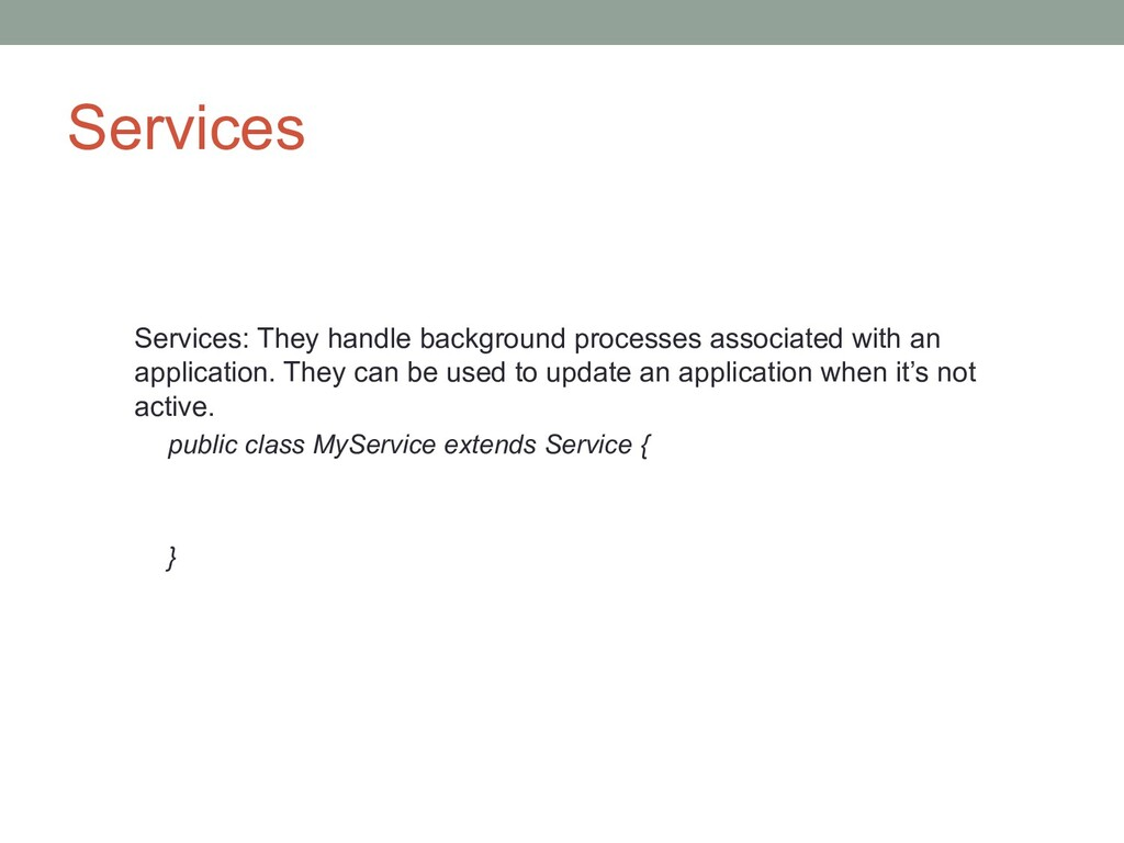 Services Services: They handle background proce...