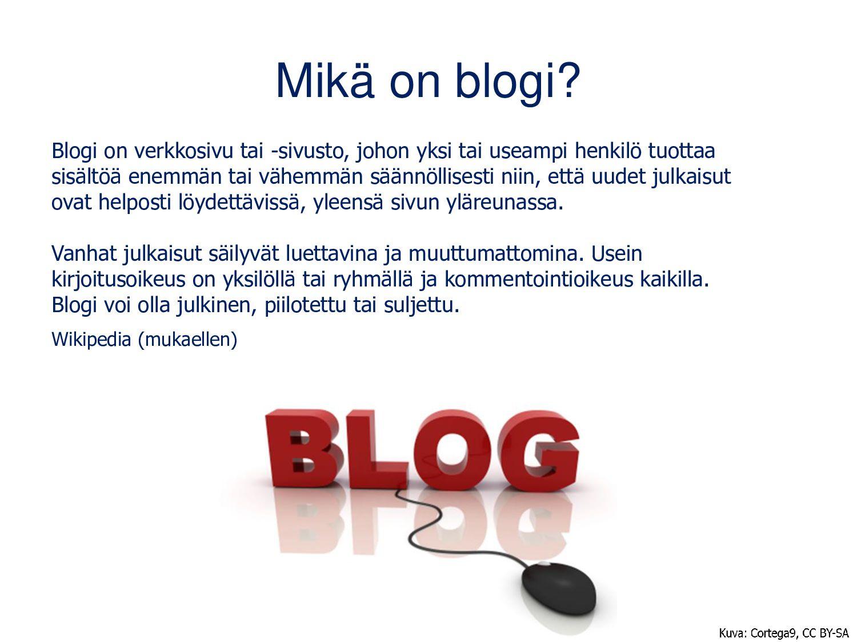 Mikä on blogi? Blogi on verkkosivu tai -sivusto...