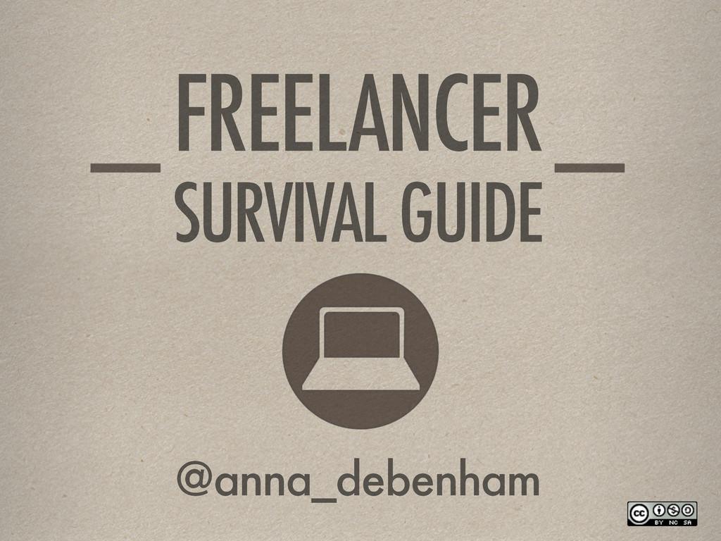 FREELANCER SURVIVAL GUIDE @anna_debenham
